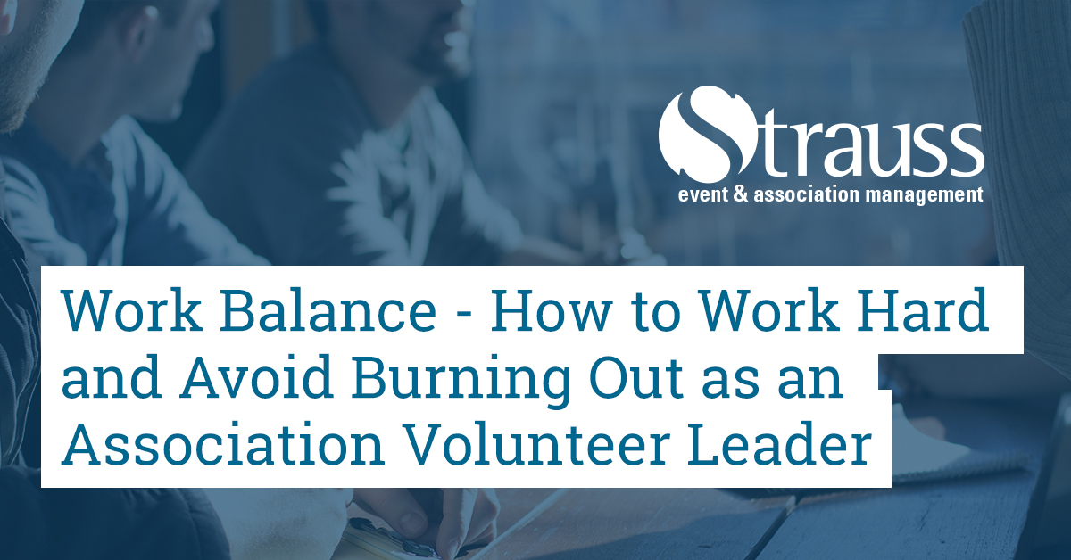 Work Balance How to Work Hard and Avoid Burning Out as an Association Volunteer Leader